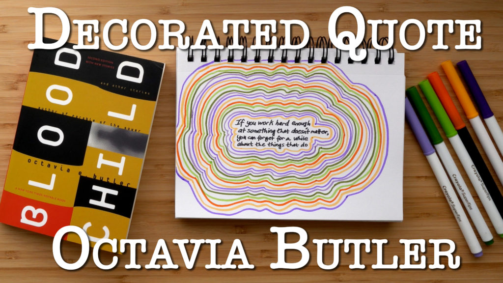 New video! Decorated quote of Octavia Butler