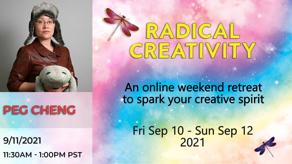 Radical Creativity Retreat on Sept 10-12, 2021 with Peg Cheng